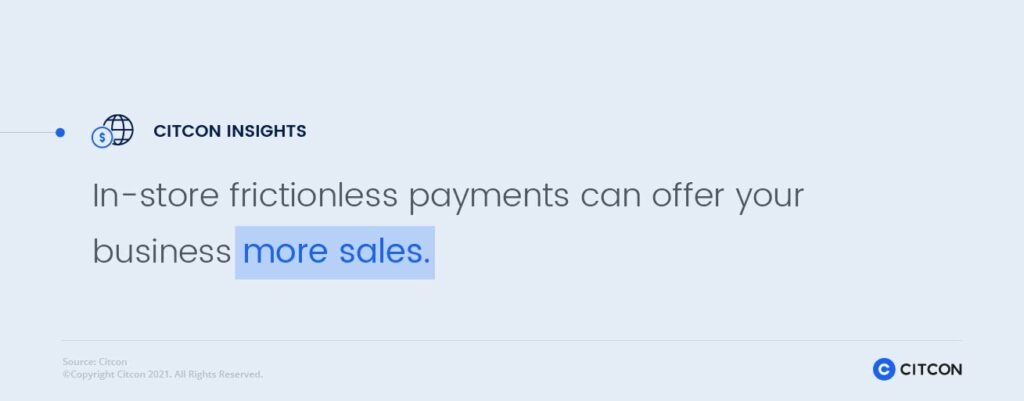In-store frictionless payments can offer your business more sales.