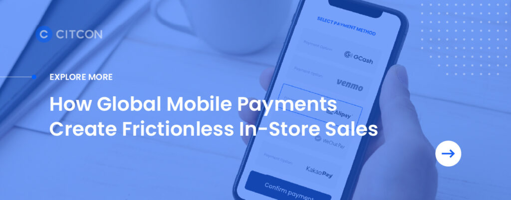 Find out how global mobile payments create frictionless in-store sales.