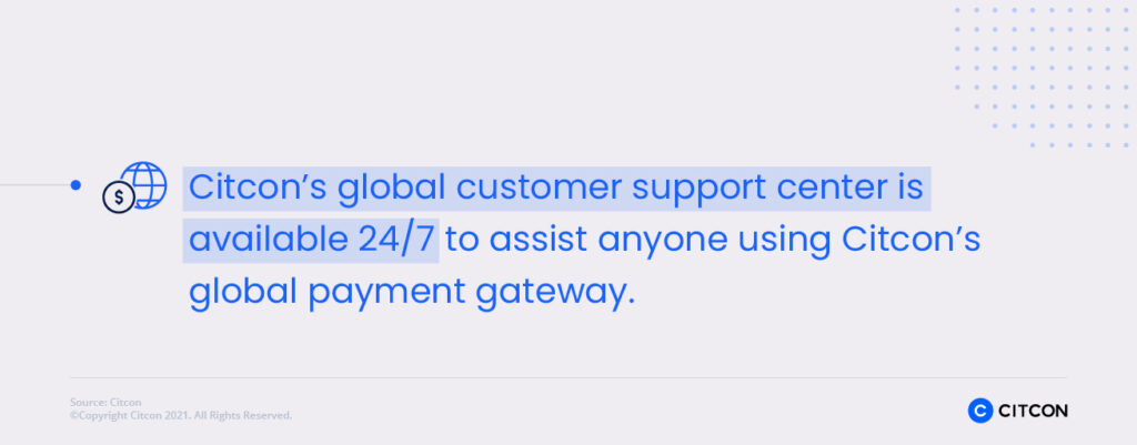Citcon's support center is available 24/7.