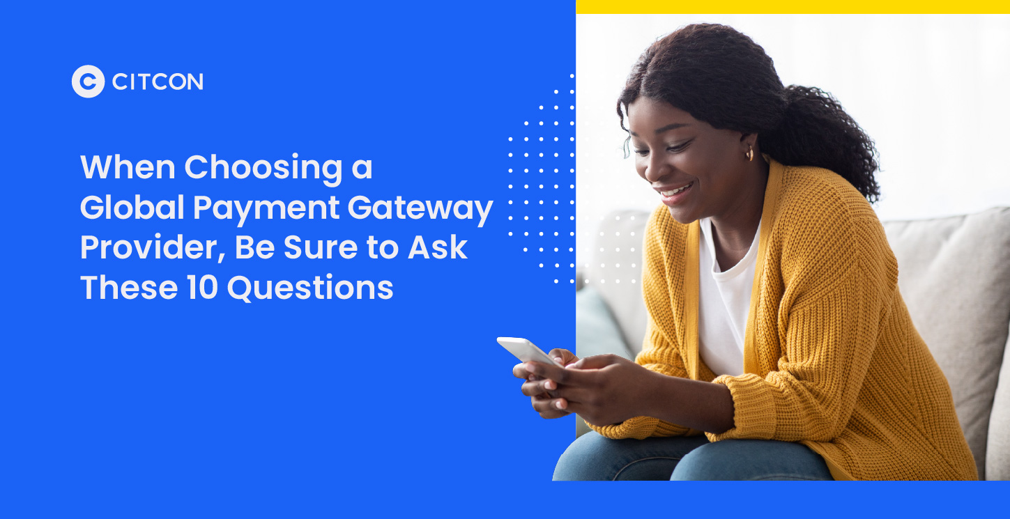 When choosing a global payment gateway provider, be sure to ask these 10 questions.