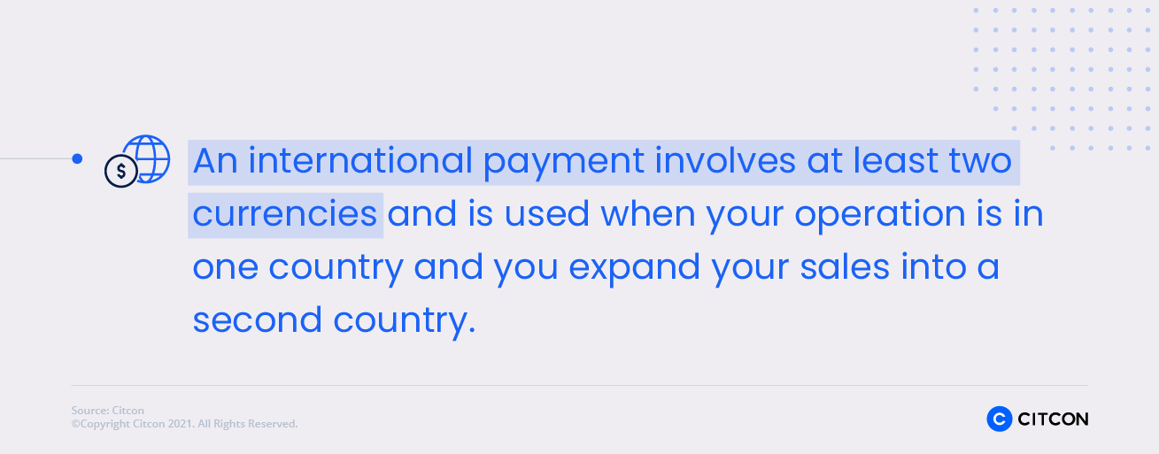 International payments involve at least two currencies